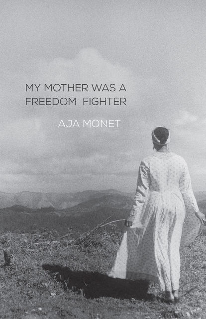 My Mother Was a Freedom Fighter, Aja Monet