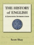 The History of English: A Linguistic Introduction, Scott Shay