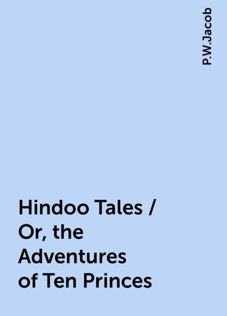 Hindoo Tales / Or, the Adventures of Ten Princes, P.W.Jacob