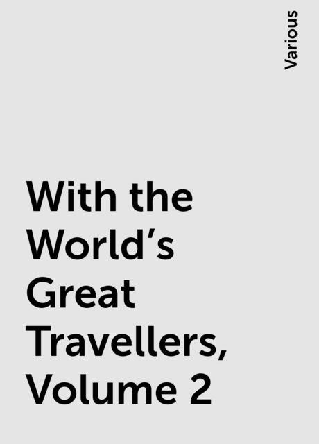 With the World's Great Travellers, Volume 2, Various
