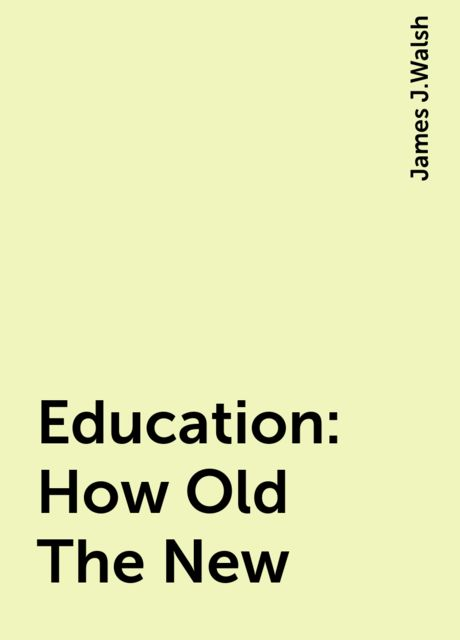 Education: How Old The New, James J.Walsh