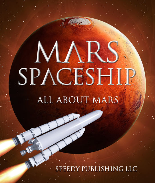 Mars Spaceship (All About Mars), Speedy Publishing
