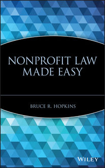 Nonprofit Law Made Easy, Bruce R.Hopkins