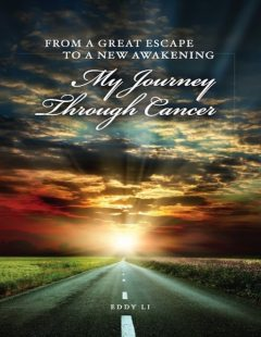From a Great Escape to a New Awakening: My Journey Through Cancer, Eddy Li