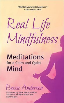 Real Life Mindfulness, Elise Marie Collins, Becca Anderson