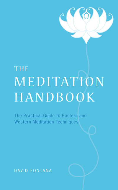 The Meditation Handbook: The Practical Guide to Eastern and Western Meditation Techniques, David Fontana