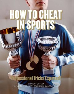 How to Cheat in Sports, Scott Ostler