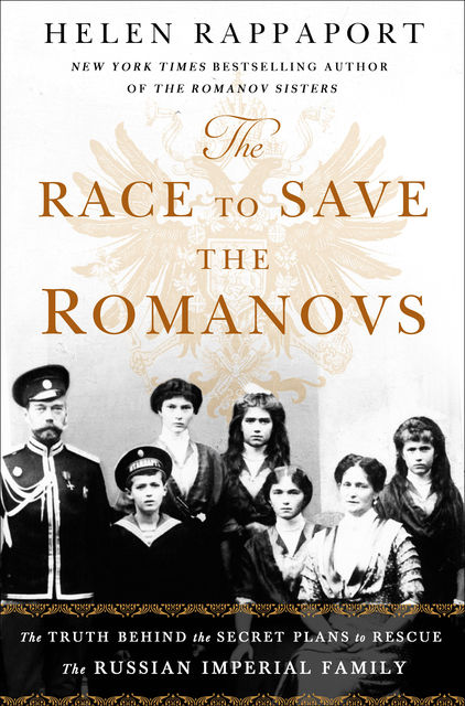 The Race to Save the Romanovs, Helen Rappaport