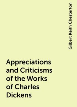 Appreciations and Criticisms of the Works of Charles Dickens, Gilbert Keith Chesterton