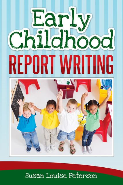 Early Childhood Report Writing, Susan Louise Peterson