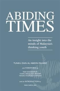 Abiding Times 1. An insight into the minds of Malaysia's thinking youth, Tunku Zain Al-'Abidin Muhriz