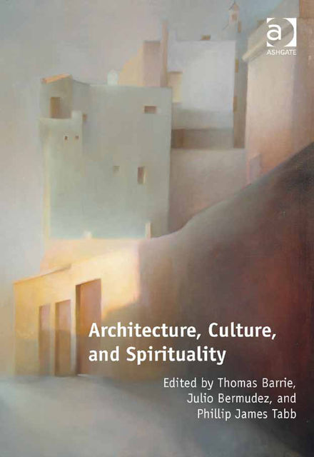 Architecture, Culture, and Spirituality, Thomas Barrie