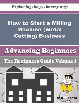 How to Start a Milling Machine (metal Cutting) Business (Beginners Guide), Drema Armstead