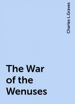 The War of the Wenuses, Charles L.Graves
