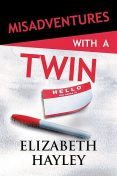 Misadventures with a Twin, Elizabeth Hayley