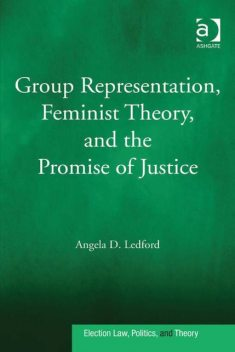 Group Representation, Feminist Theory, and the Promise of Justice, Angela D Ledford