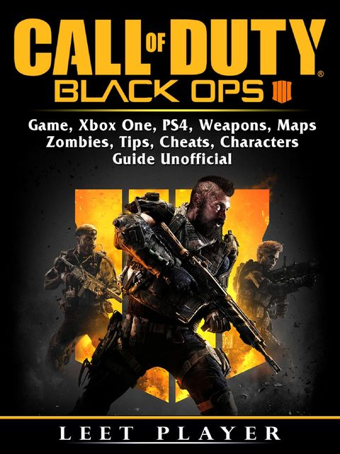 Call of Duty Black Ops 4 Game, Xbox One, PS4, Weapons, Maps, Zombies, Tips, Cheats, Characters, Guide Unofficial, Leet Player