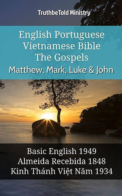 English Portuguese Vietnamese Bible – The Gospels – Matthew, Mark, Luke & John, TruthBeTold Ministry