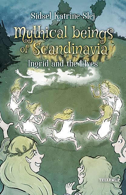 Magical Creatures in Denmark #5: Ingrid and the Elves, Sidsel Katrine Slej