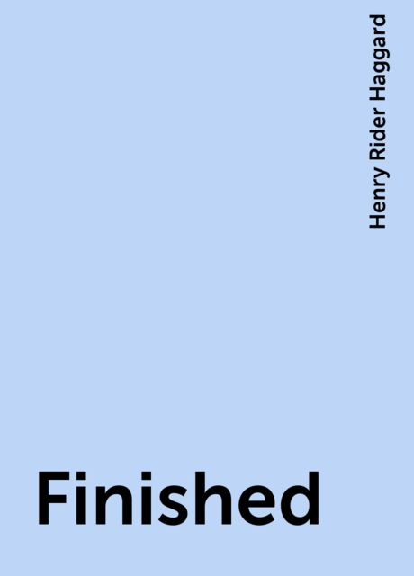 Finished, Henry Rider Haggard