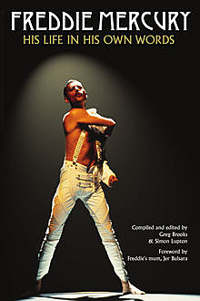 Freddie Mercury: His Life in His Own Words, Greg Brooks, Simon Lupton