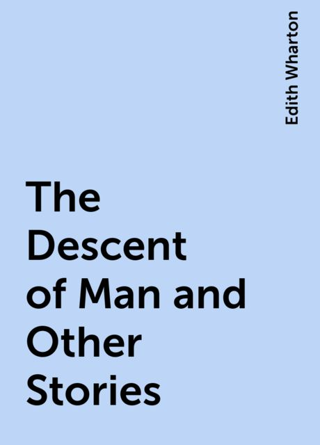 The Descent of Man and Other Stories, Edith Wharton