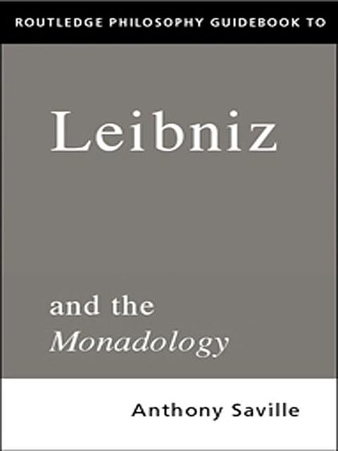 Routledge Philosophy Guidebook to Leibniz and the Monadology, Anthony., Gottfried Wilhelm, Leibniz, Savile