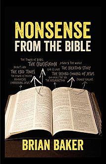 NONSENSE FROM THE BIBLE, Brian Baker