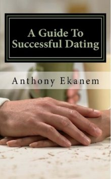 A Guide to Successful Dating, Anthony Ekanem