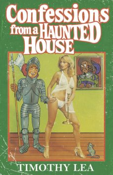 Confessions from a Haunted House (Confessions, Book 19), Timothy Lea