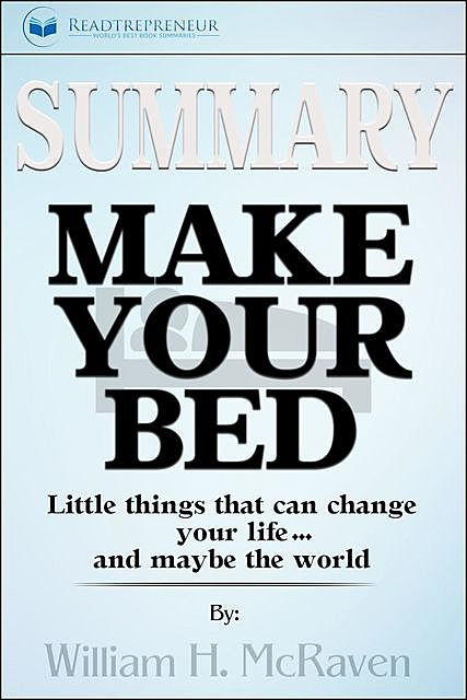 Summary of Make Your Bed, Readtrepreneur Publishing