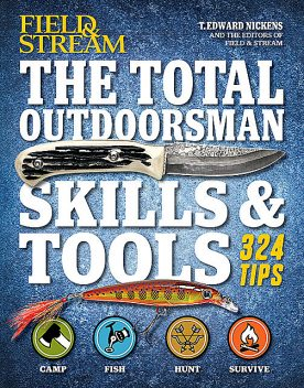 Field & Stream: The Total Outdoorsman Skills & Tools, T.Edward Nickens