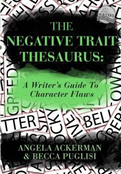 The Negative Trait Thesaurus: A Writer's Guide to Character Flaws, Becca Puglisi, Angela Ackerman
