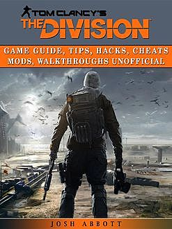 Tom Clancys the Division Game Unofficial Tips, Cheats Tricks, & Strategies, Chala Dar