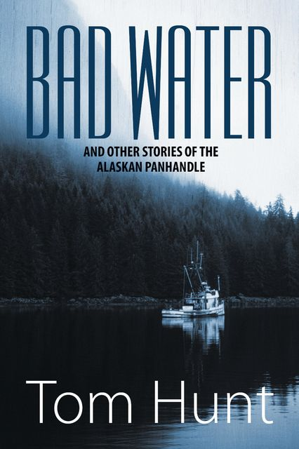 Bad Water and Other Stories of the Alaskan Panhandle, John Hunt