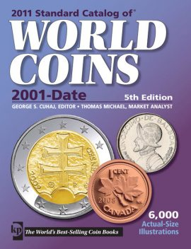 2011 Standard Catalog of World Coins 2001-Date, George S. Cuhaj, Market Analyst, Editor • Thomas Michael