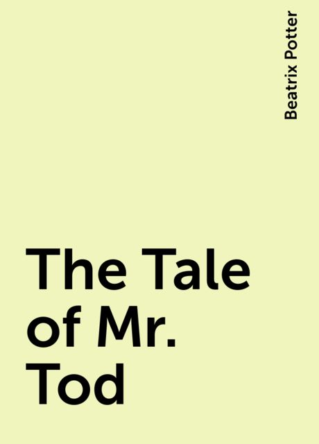 The Tale of Mr. Tod, Beatrix Potter