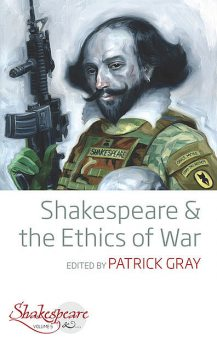 Shakespeare and the Ethics of War, Patrick Gray