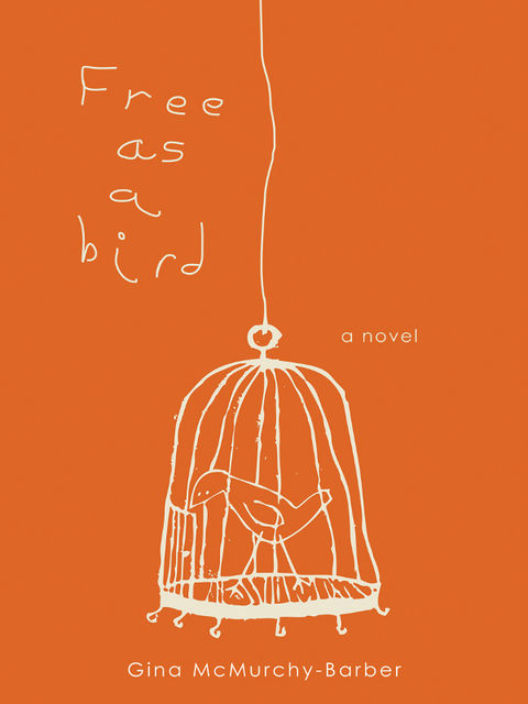 Free as a Bird, Gina McMurchy-Barber