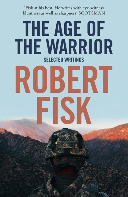 The Age of the Warrior: Selected Writings, Robert Fisk