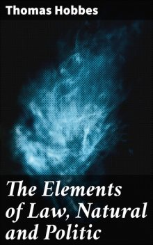 The Elements of Law, Natural and Politic, Thomas Hobbes