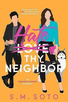 Hate Thy Neighbor: An Enemies-to-Lovers Standalone Romance, S.M. Soto
