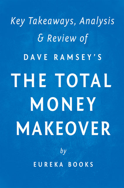 The Total Money Makeover: by Dave Ramsey | Key Takeaways, Analysis & Review, Eureka Books