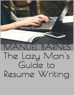The Lazy Man's Guide to Resume Writing, Manuel Barnes