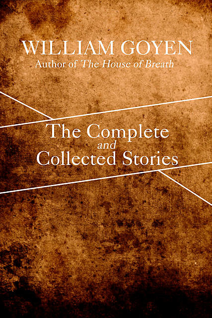 The Complete and Collected Stories of William Goyen, William Goyen