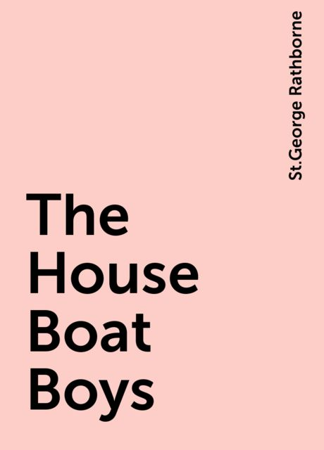 The House Boat Boys, St.George Rathborne