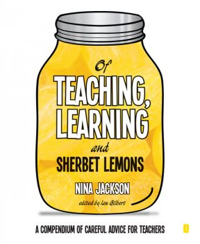 Of Teaching, Learning and Sherbet Lemons, Nina Jackson