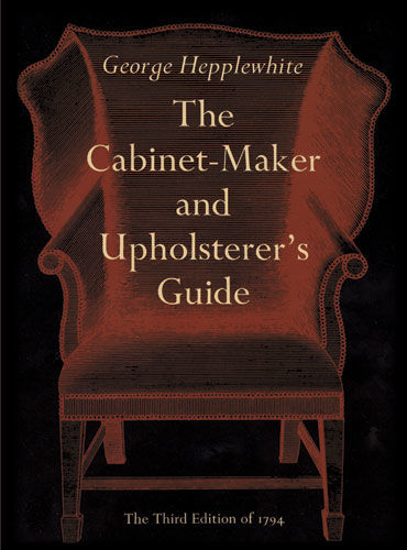 The Cabinet-Maker and Upholsterer's Guide, George Hepplewhite