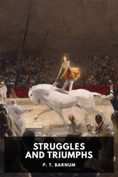 Struggles and Triumphs, P. T. Barnum