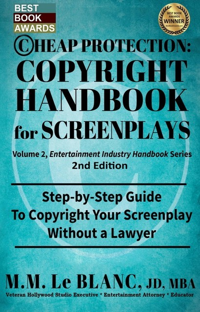 CHEAP PROTECTION COPYRIGHT HANDBOOK FOR SCREENPLAYS, 2nd Edition, M.M. Le Blanc